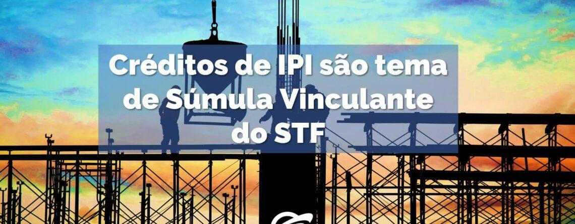 Créditos-de-IPI-são-tema-de-Súmula-Vinculante-do-STF