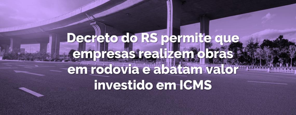 Decreto do RS permite que empresas realizem obras em rodovia e abatam valor investido em ICMS