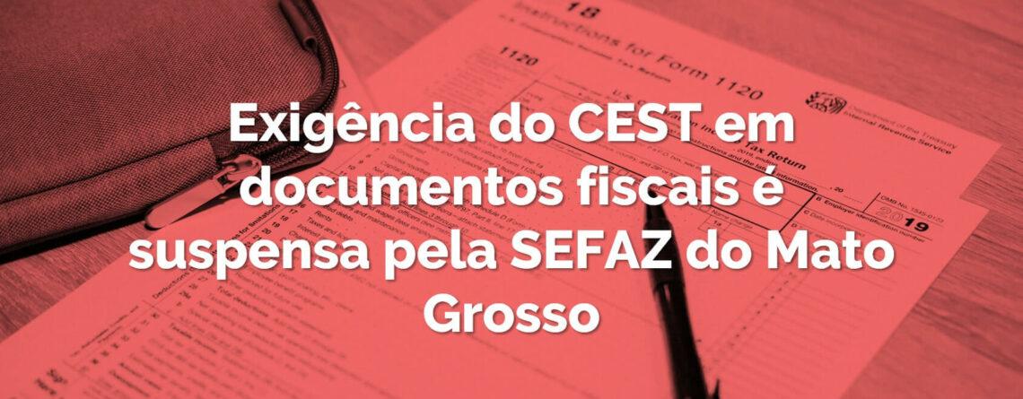 Exigência do CEST em documentos fiscais é suspensa pela SEFAZ do Mato Grosso