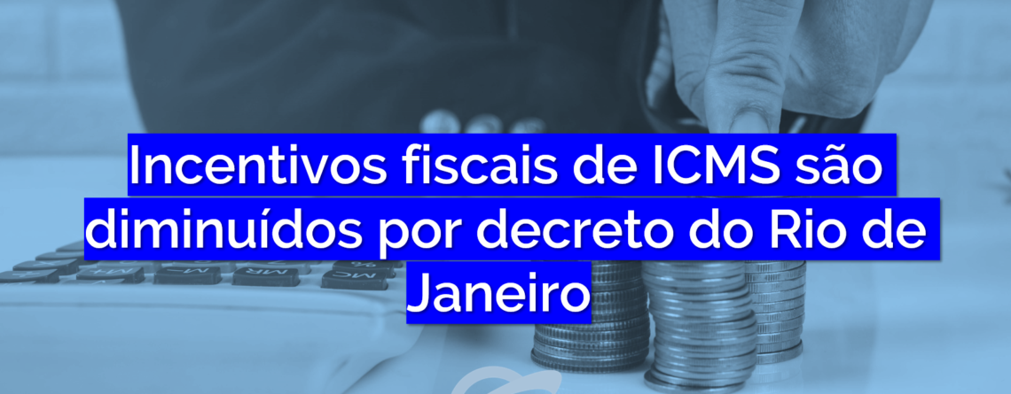 Incentivos fiscais de ICMS são diminuídos por este decreto do Rio de Janeiro.