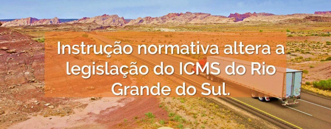 Instrução normativa altera a legislação do ICMS do Rio Grande do Sul