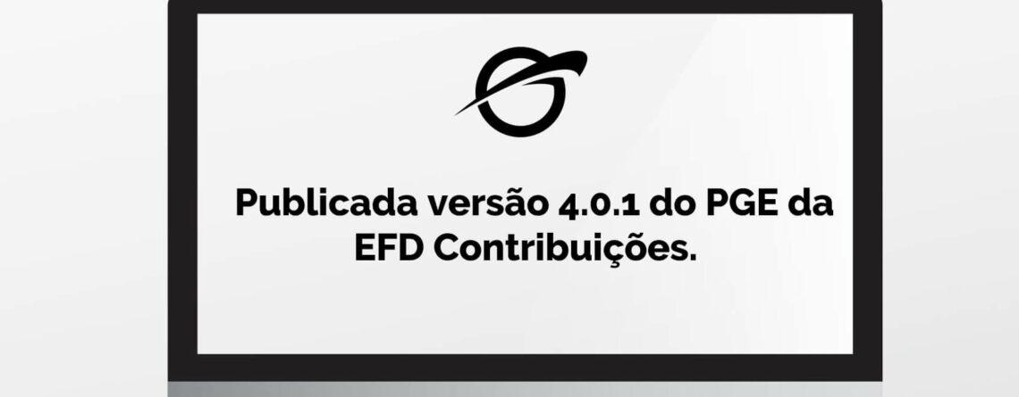 Publicada versão 4.0.1 do PGE da EFD Contribuições.