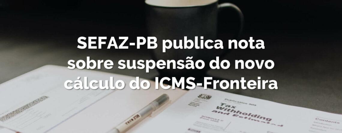 Sefaz-PB informou aos contribuintes suspensão da sistemática do novo cálculo do ICMS-Fronteira. A vigência valerá a partir de 1º de janeiro de 2021.