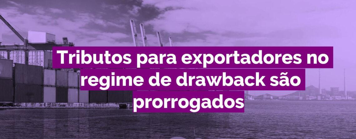 Tributos para exportadores no regime de drawback