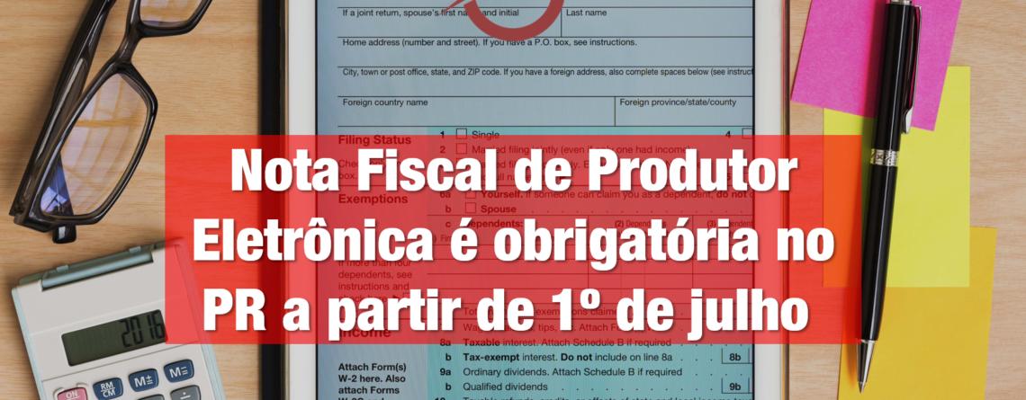 Nota Fiscal de Produtor Eletrônica é obrigatória no PR
