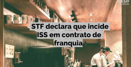 """Imagem ilustrativa com a legenda """"STF declara que incide ISS em contrato de franquia"""" escrita no meio."""