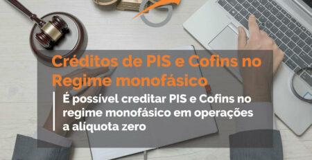 É-possível-creditar-PIS-e-Cofins-no-regime-monofásico-em-operações-a-alíquota-zero