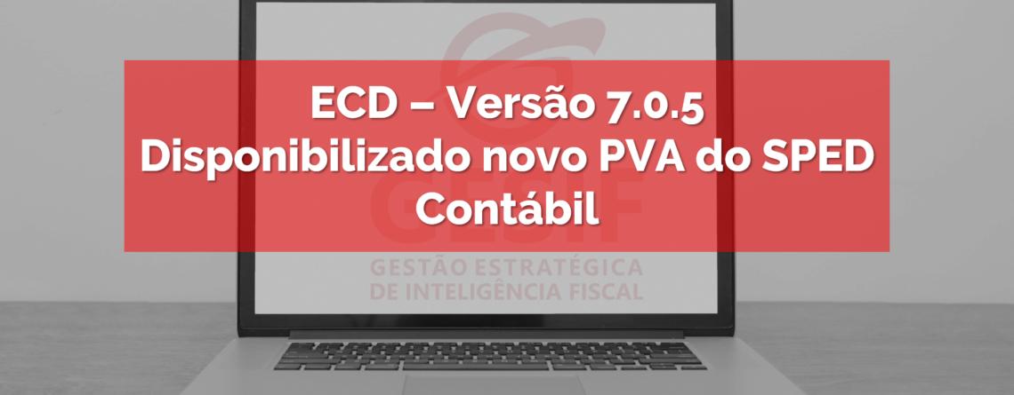 ECD – Versão 7.0.5 – Disponibilizado novo PVA do SPED Contábil