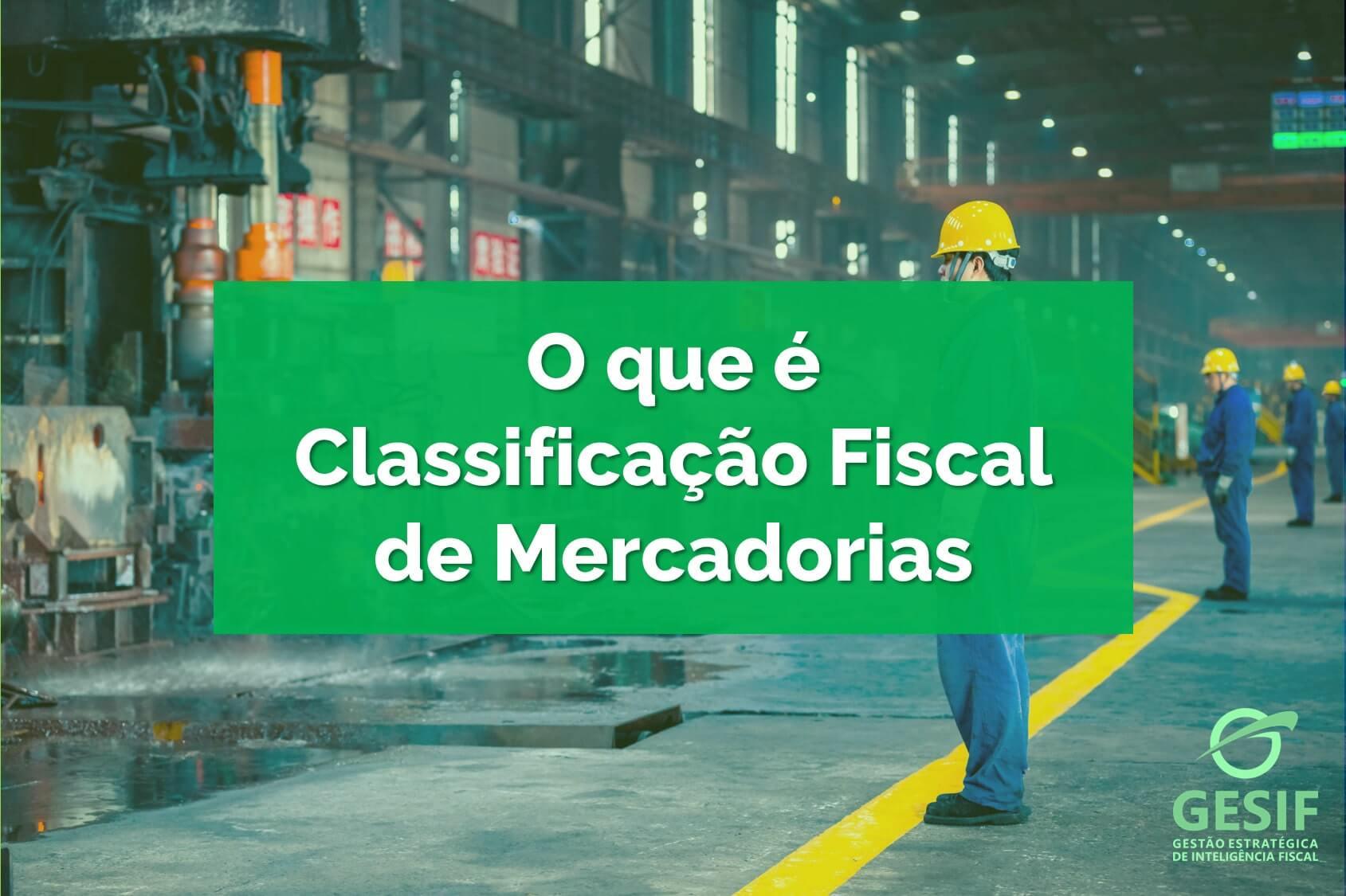 O-que-é-Classificação-Fiscal-de-Mercadorias-e-como-realizar-da-forma-correta-na-sua-empresa