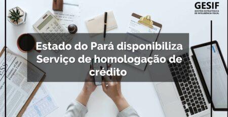 Estado-do-Pará-disponibiliza-Serviço-de-homologação-de-crédito