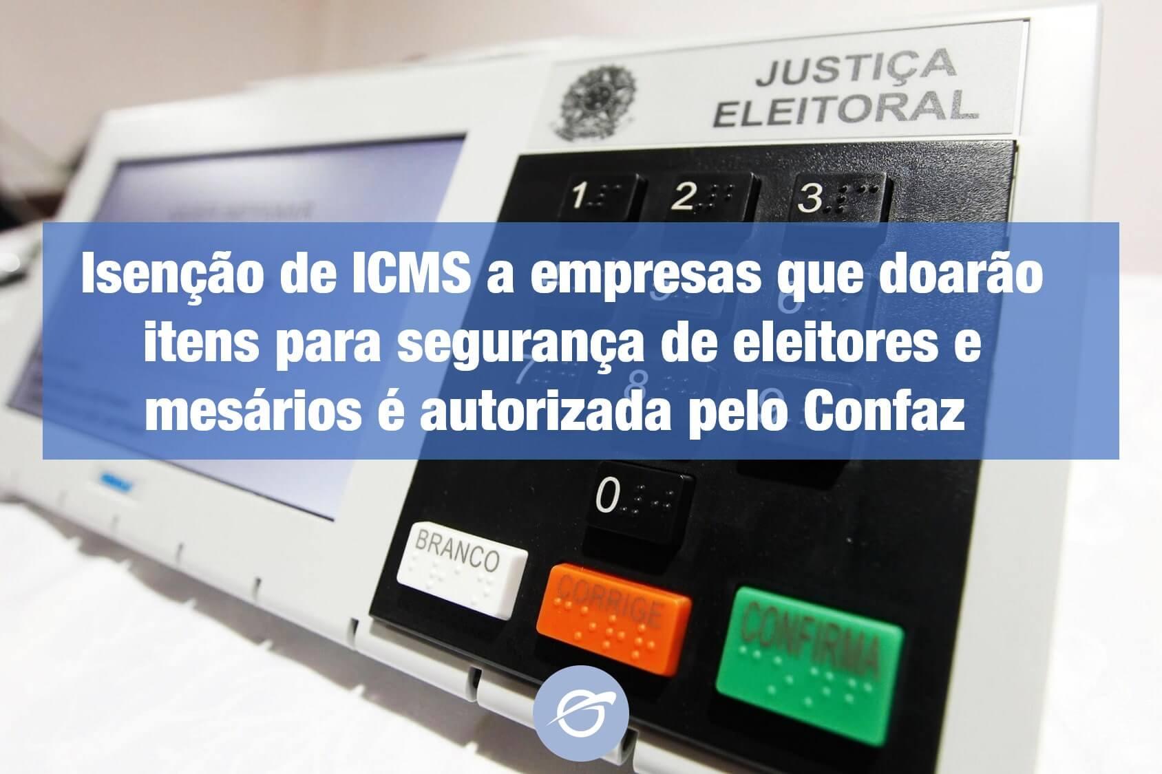 Isenção-de-ICMS-a-empresas-que-doarão-itens-para-segurança-de-eleitores-e-mesários-é-autorizada