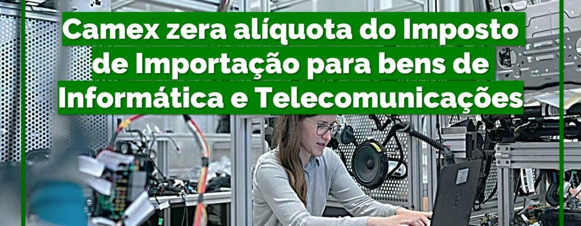 Camex-zera-alíquota-do-Imposto-de-Importação-para-bens-de-informática-e-Telecomunicações