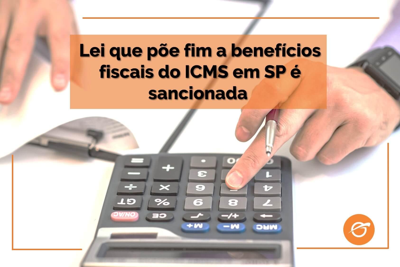 Lei-que-põe-fim-a-benefícios-fiscais-do-ICMS-em-SP-é-sancionada