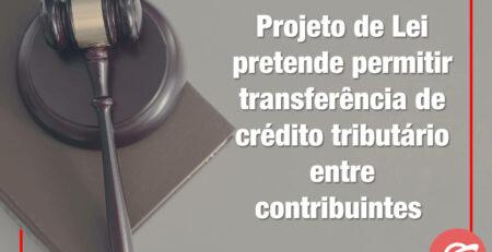 Projeto-de-Lei-pretende-permitir-transferência-de-crédito-tributário-entre-contribuintes