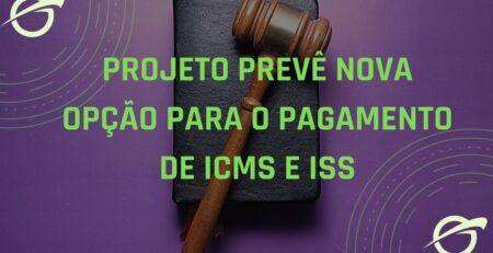 Projeto-prevê-nova-opção-para-o-pagamento-de-ICMS-e-ISS