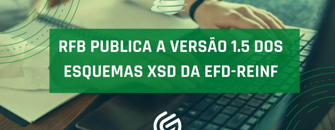 RFB-publica-a-versão-1.5-dos-esquemas-XSD-da-EFD-Reinf